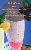 Das Smoothie-Rezeptbuch für Anfänger
