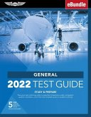 General Test Guide 2022: Pass Your Test and Know What Is Essential to Become a Safe, Competent Amt from the Most Trusted Source in Aviation Tra