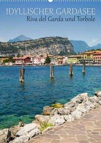 IDYLLISCHER GARDASEE Riva del Garda und Torbole (Wandkalender 2022 DIN A2 hoch)