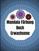 Mandala Färbung Buch Erwachsene: 50 Mandalas Malbuch - Adult Coloring Book - Stressabbauende Mandala-Motive für Erwachsene Entspannung - Achtsamkeits-