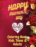 Happy Mother`s Day Coloring Book for Kids, Teens & Adults: An Amazing Mother`s Day Coloring Book with Fun, Easy, and Relaxing Design, Birthday Present