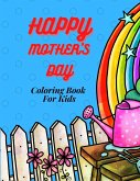 Happy Mother`s Day Coloring Book for Kids, Teens & Adults and Family: An Amazing Mother`s Day Coloring Book with Fun, Easy, and Relaxing Design, Birth