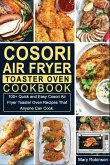 Cosori Air Fryer Toaster Oven Cookbook: 100+ Quick and Easy Cosori Air Fryer Toaster Oven Recipes That Anyone Can Cook.