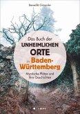 Das Buch der unheimlichen Orte in Baden-Württemberg