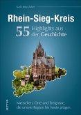 Rhein-Sieg-Kreis. 55 Highlights aus der Geschichte