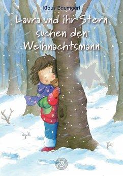 Laura und ihr Stern suchen den Weihnachtsmann - Baumgart, Klaus;Neudert, Cornelia