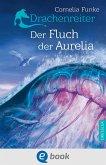 Der Fluch der Aurelia / Drachenreiter Bd.3 (eBook, ePUB)