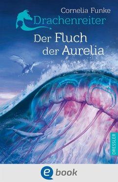 Der Fluch der Aurelia / Drachenreiter Bd.3 (eBook, ePUB) - Funke, Cornelia