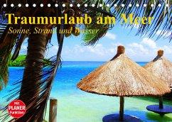 Traumurlaub am Meer. Sonne, Sand und Wasser (Tischkalender 2022 DIN A5 quer)
