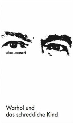 Jörg Johnen - Warhol und das schreckliche Kind - Johnen, Jörg
