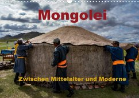 Mongolei - Zwischen Mittelalter und Moderne (Wandkalender 2022 DIN A3 quer)