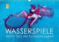 Wasserspiele - Akt im Tanz der Schwerelosigkeit (Wandkalender 2022 DIN A3 quer)
