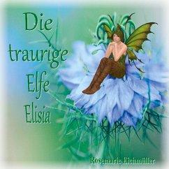 Die traurige Elfe Elisia (eBook, ePUB)