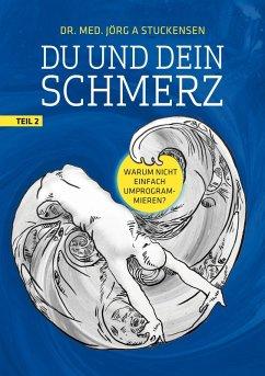 Du und dein Schmerz - Teil 2 (eBook, ePUB) - Stuckensen, Jörg A.