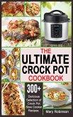 The Ultimate Crock Pot Cookbook: 300+ Delicious Selection of Crock Pot Slow Cooker Recipes.