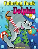 Coloring Book Dolphin: Cute Dolphin Coloring Book for Toddler, Teens, Boys, Girls, Kids