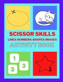 Scissors skills with Lines, Numbers, Shapes and Images - Activity Book: Scissor Skills Preschool Workbook for Kids, A fun scissor exercise book for to