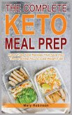 The Complete Keto Meal Prep: Super Easy Keto Recipes That Save Your Time and Help You To Lose Weight Fast