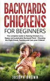 Backyards Chickens For Beginners: The Complete Guide To Raising Chickens In A Happy And Sustainable Backyard Flock - Choosing The Right Breed, Feeding