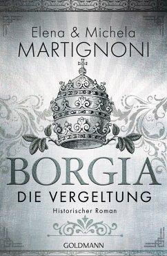 Die Vergeltung / Borgia Bd.2 (Mängelexemplar) - Martignoni, Elena;Martignoni, Michela