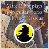 Plays Solo Guitar Works Of Frantz Casseus
