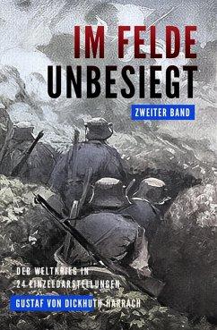 Im Felde unbesiegt (eBook, ePUB) - Dickhuth-Harrach, Gustaf von