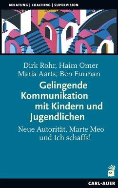 Gelingende Kommunikation mit Kindern und Jugendlichen - Rohr, Dirk;Omer, Haim;Aarts, Maria