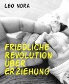 Friedliche Revolution über Erziehung (eBook, ePUB)