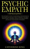 Psychic Empath: The Ultimate Guide to Emotional, Psychological and Spiritual Healing. How to Protect Yourself from Energy Vampires, Ho