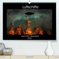 Luftschiffe über fremden Landschaften (Premium, hochwertiger DIN A2 Wandkalender 2022, Kunstdruck in Hochglanz)
