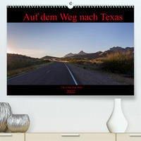 Auf dem Weg nach Texas (Premium, hochwertiger DIN A2 Wandkalender 2022, Kunstdruck in Hochglanz)