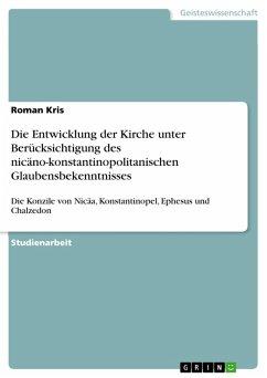 Die Entwicklung der Kirche unter Berücksichtigung des nicäno-konstantinopolitanischen Glaubensbekenntnisses (eBook, PDF)
