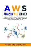 AWS Amazon Web Service: The Ultimate Guide To Amazon Web Services From Beginners To Advance Level (eBook, ePUB)