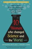 Ten Women Who Changed Science and the World: Marie Curie, Rita Levi-Montalcini, Chien-Shiung Wu, Virginia Apgar, and More