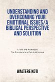 Understanding and Overcoming Your Emotional Issues-A Biblical Perspective and Solution (eBook, ePUB)