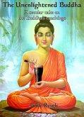 The Unenlightened Buddha (eBook, ePUB)