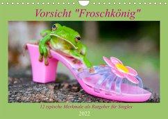 Vorsicht: Froschkönig (Wandkalender 2022 DIN A4 quer)