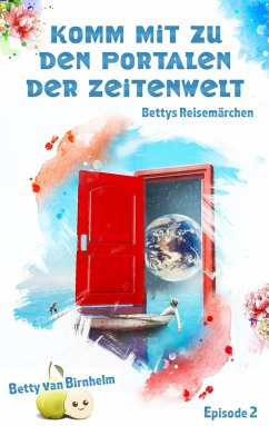 Komm mit zu den Portalen der Zeitenwelt (eBook, ePUB) - Birnhelm, Betty van