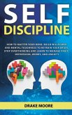 Self-Discipline: How to Master Your Mind. Build Willpower and Mental Toughness to Retrain Your Brain, Stop Overthinking and Learn to Manage Panic, Depression, Worry, and Anxiety (eBook, ePUB)