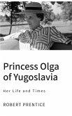 Princess Olga of Yugoslavia: Her Life and Times