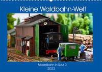 Kleine Waldbahn-Welt - Modellbahn in Spur 0 (Wandkalender 2022 DIN A2 quer)