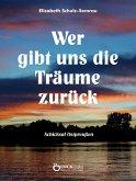 Wer gibt uns die Träume zurück (eBook, PDF)