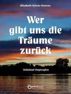 Wer gibt uns die Träume zurück (eBook, PDF) - Schulz-Semrau, Elisabeth