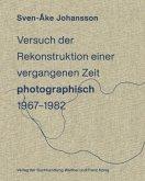 Sven-Åke Johansson. Versuch der Rekonstruktion einervergangenen Zeit (photographisch), 1967-1982 / Attempt toRecontruct a Time Past (photographically), 1967-1982