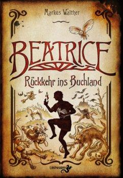 Beatrice - Rückkehr ins Buchland - Walther, Markus