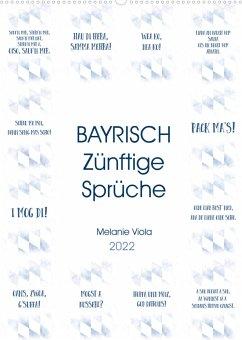 BAYRISCH Zünftige Sprüche (Wandkalender 2022 DIN A2 hoch)