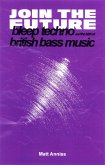 Join The Future: Bleep Techno and the Birth of British Bass Music (eBook, ePUB)