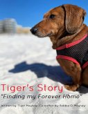 """Tiger's Story """"Finding my Forever Home"""" (1, #1) (eBook, ePUB)"""