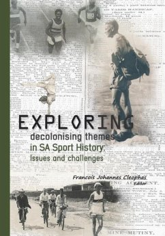 Exploring decolonising themes in SA sport history: Issues and challenges - Cleophas, Francois Johannes