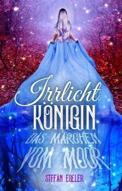 Irrlichtkönigin (eBook, ePUB) - Egeler, Stefan
